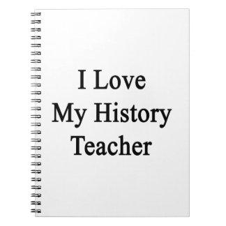 I Love My History Teacher Spiral Notebooks