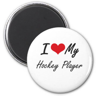 I love my Hockey Player 6 Cm Round Magnet