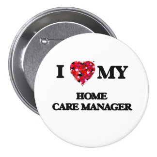 I love my Home Care Manager 7.5 Cm Round Badge