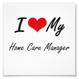 I love my Home Care Manager Photo Art