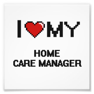I love my Home Care Manager Photo Print