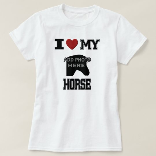 I LOVE MY HORSE T-SHIRT - ADD YOUR
