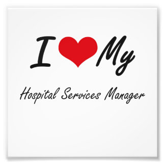 I love my Hospital Services Manager Photograph