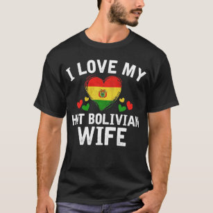 I Love my hot Bolivian Wife T-shirt gift Idea