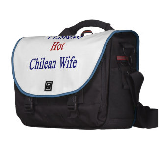 I Love My Hot Chilean Wife Bag For Laptop
