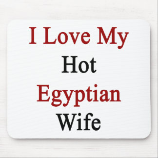 I Love My Hot Egyptian Wife Mouse Pads