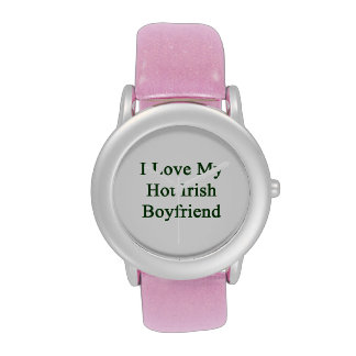I Love My Hot Irish Boyfriend Wrist Watches