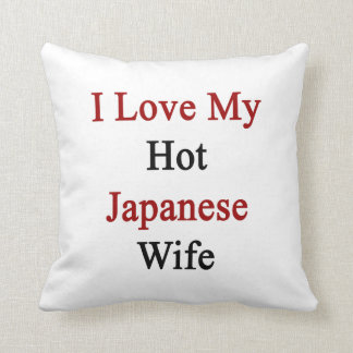 I Love My Hot Japanese Wife Throw Cushion