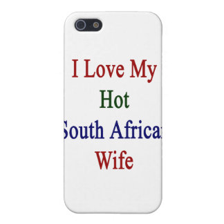 I Love My Hot South African Wife iPhone 5/5S Cases