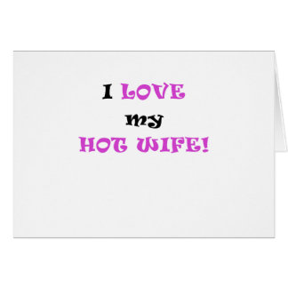 I Love my Hot Wife Greeting Card