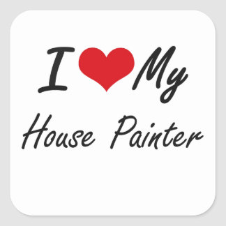 I love my House Painter Square Sticker