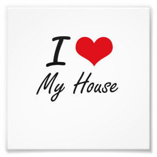 I Love My House Photo Art