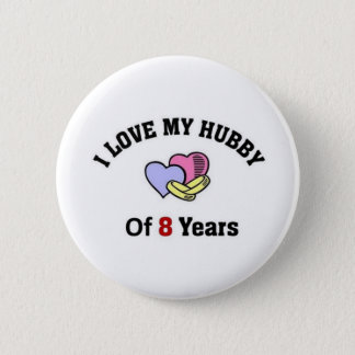 I love my Hubby 0f 8 years 6 Cm Round Badge