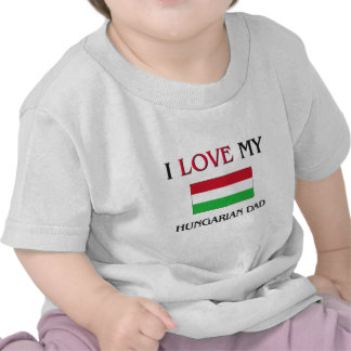 I Love My Hungarian Dad Tee Shirt