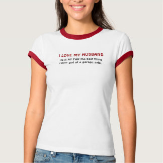 I LOVE MY HUSBAND humorous t-shirt