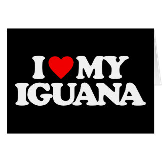 I LOVE MY IGUANA CARD
