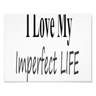 I Love My Imperfect Life Photograph