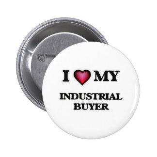 I love my Industrial Buyer 6 Cm Round Badge