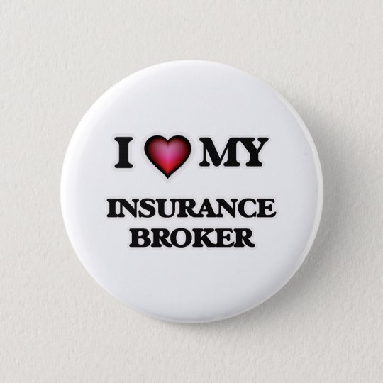 I love my Insurance Broker 6 Cm Round Badge