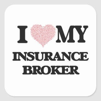 I love my Insurance Broker (Heart Made from Words) Square Sticker