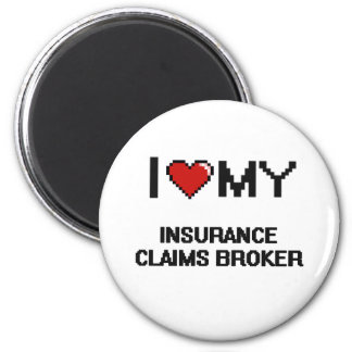 I love my Insurance Claims Broker 6 Cm Round Magnet