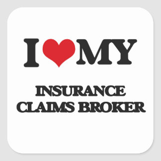 I love my Insurance Claims Broker Square Stickers