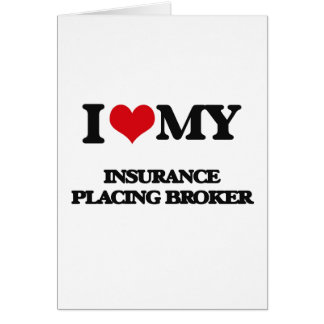 I love my Insurance Placing Broker Greeting Card