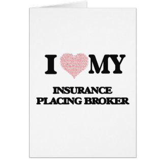 I love my Insurance Placing Broker (Heart Made fro Greeting Card