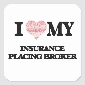 I love my Insurance Placing Broker (Heart Made fro Square Sticker
