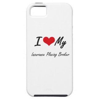 I love my Insurance Placing Broker iPhone 5 Covers