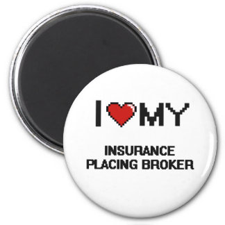 I love my Insurance Placing Broker 6 Cm Round Magnet