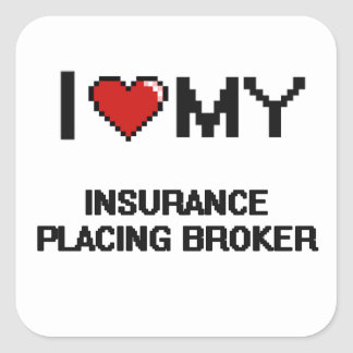 I love my Insurance Placing Broker Square Sticker