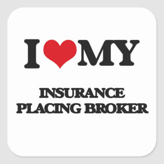 I love my Insurance Placing Broker Square Stickers