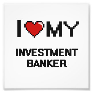 I love my Investment Banker Photographic Print