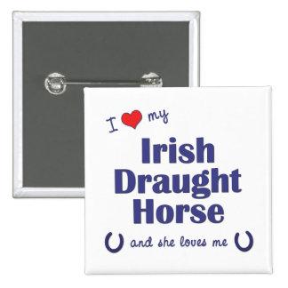 I Love My Irish Draught Horse Female Horse Pin