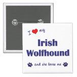 I Love My Irish Wolfhound (Female Dog) Buttons