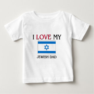 I Love My Jewish Dad Baby T-Shirt