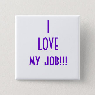 I LOVE my job!!! 15 Cm Square Badge
