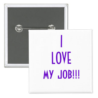 I LOVE my job!!! 15 Cm Square Badge