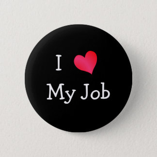 I Love My Job 6 Cm Round Badge