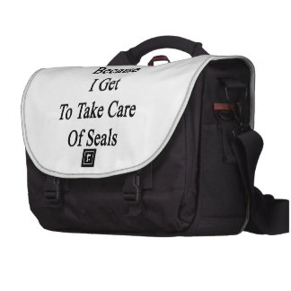 I Love My Job Because I Get To Take Care Of Seals. Laptop Messenger Bag