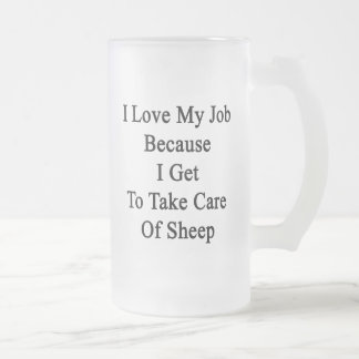 I Love My Job Because I Get To Take Care Of Sheep. Frosted Beer Mugs
