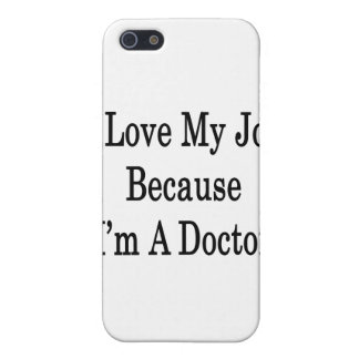 I Love My Job Because I'm A Doctor iPhone 5 Cases