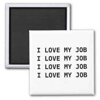 I LOVE MY JOB. I LOVE MY JOB.... MAGNET