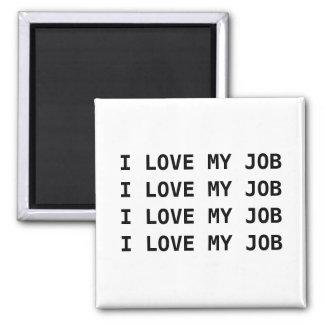I LOVE MY JOB. I LOVE MY JOB.... SQUARE MAGNET