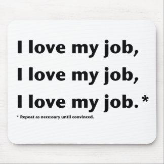 I Love My Job.*  Mouse Pad