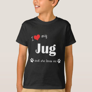 I Love My Jug (Female Dog) T-Shirt