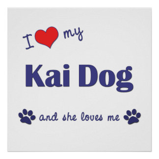I Love My Kai Dog Female Dog Poster