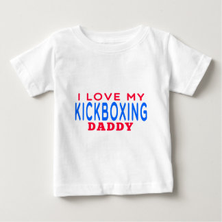 I Love My kickboxing Daddy Baby T-Shirt