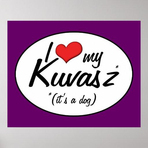I Love My Kuvasz (It's a Dog) Posters